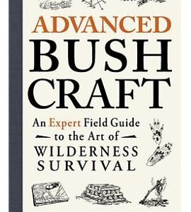 Advanced Bushcraft: An Expert Field Guide to the Art of Wilderness Survival Book by Dave Canterbury