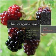 The Forager's Feast How to Identify, Gather, and Prepare Wild Edibles